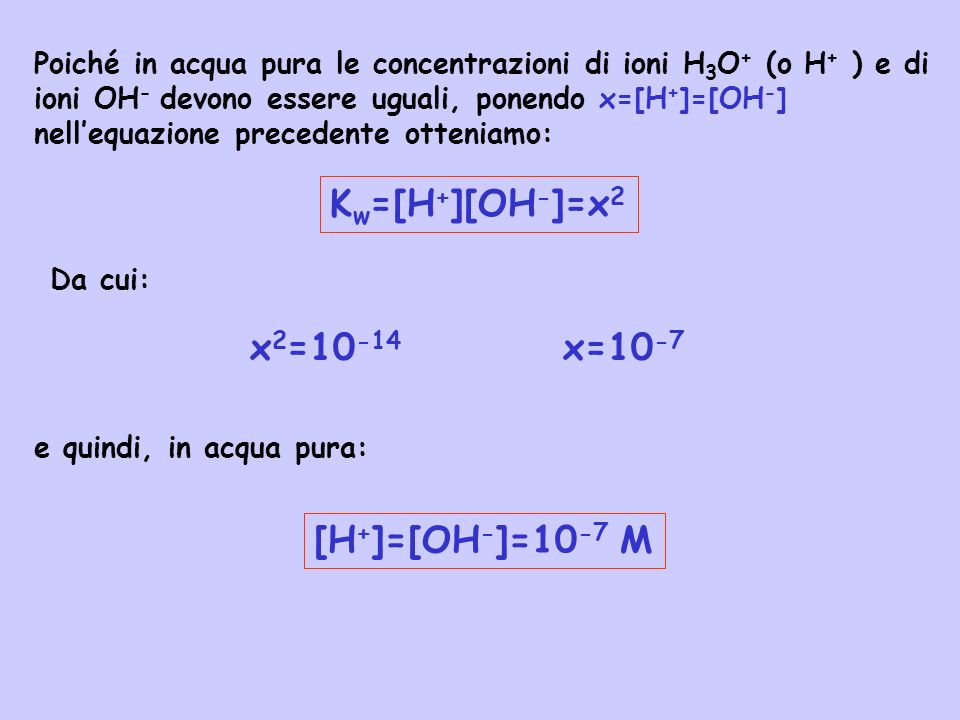 Kw=[H+][OH-]=x2 x2=10-14 x=10-7 [H+]=[OH-]=10-7 M